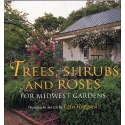 Trees, Shrubs, and Roses for Midwest Gardens - HARD COVER